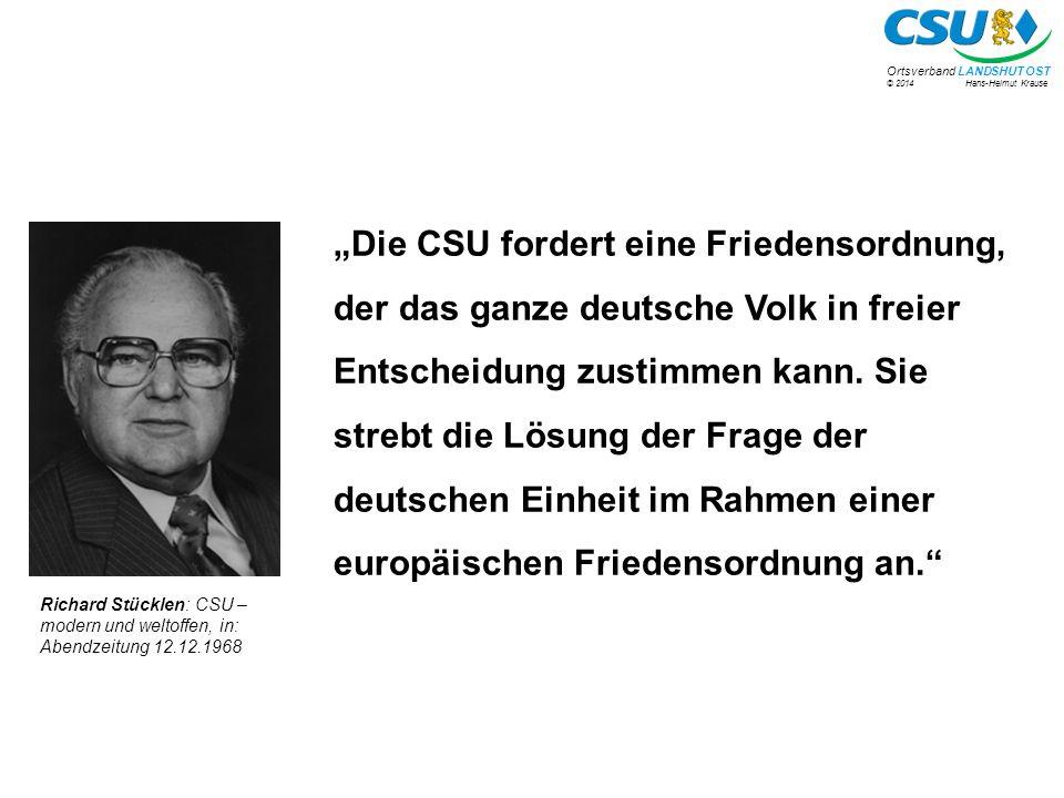 """""""Die CSU fordert eine Friedensordnung, der das ganze deutsche Volk in freier Entscheidung zustimmen kann. Sie strebt die Lösung der Frage der deutschen Einheit im Rahmen einer europäischen Friedensordnung an."""