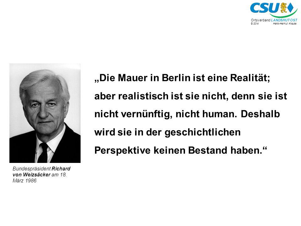 """""""Die Mauer in Berlin ist eine Realität; aber realistisch ist sie nicht, denn sie ist nicht vernünftig, nicht human. Deshalb wird sie in der geschichtlichen Perspektive keinen Bestand haben."""