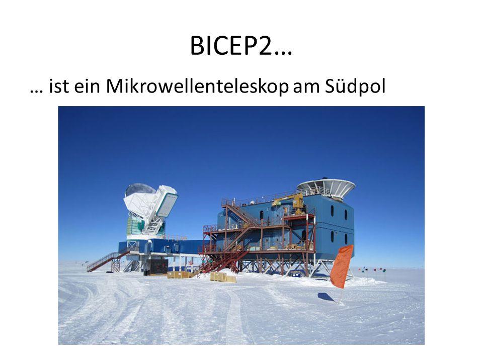 BICEP2… … ist ein Mikrowellenteleskop am Südpol