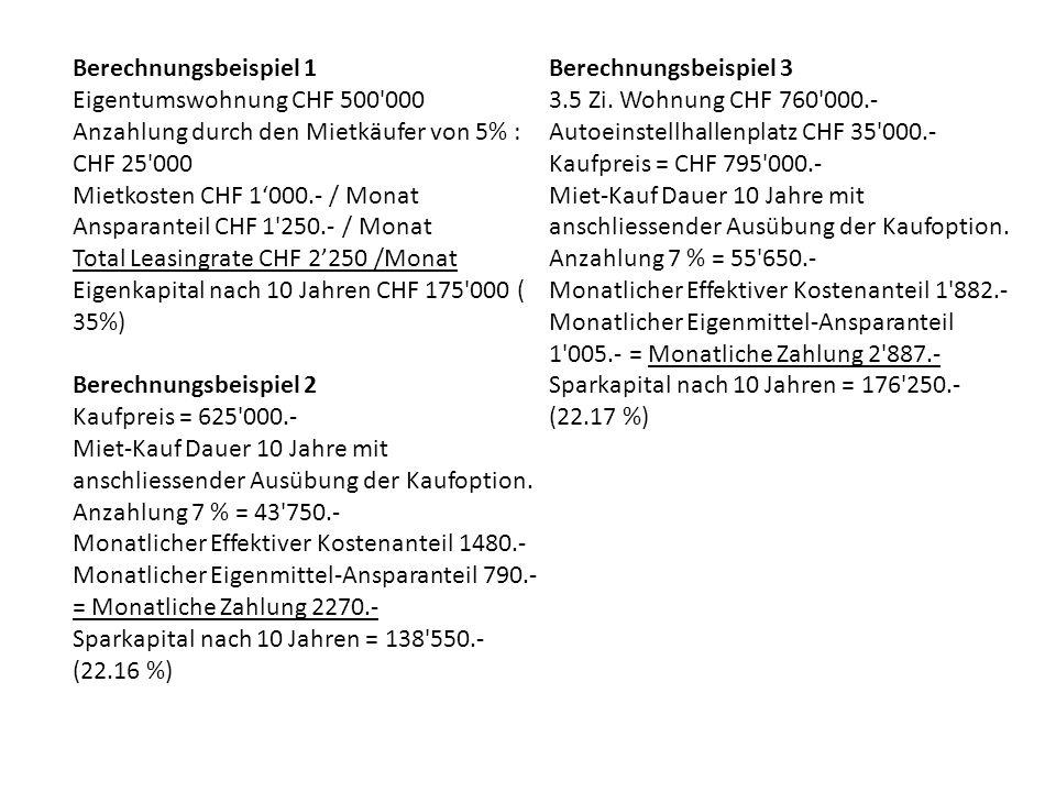Berechnungsbeispiel 1 Berechnungsbeispiel 3. Eigentumswohnung CHF 500 000. 3.5 Zi. Wohnung CHF 760 000.-