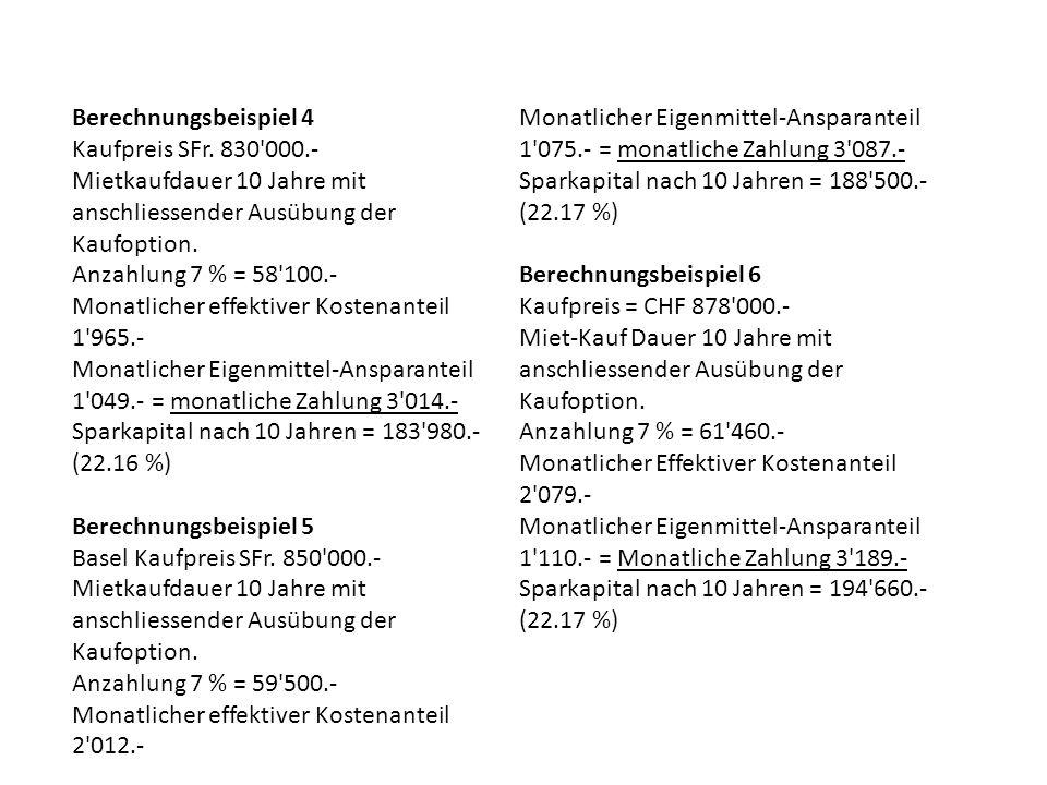 Berechnungsbeispiel 4 Monatlicher Eigenmittel-Ansparanteil 1 075.- = monatliche Zahlung 3 087.- Kaufpreis SFr. 830 000.-