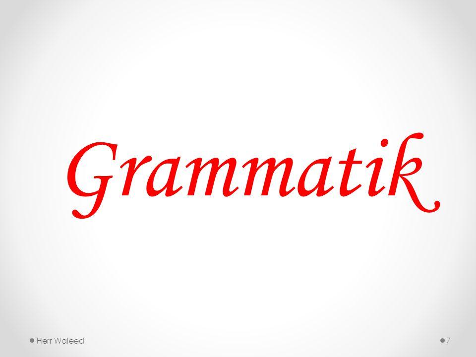 Grammatik Herr Waleed