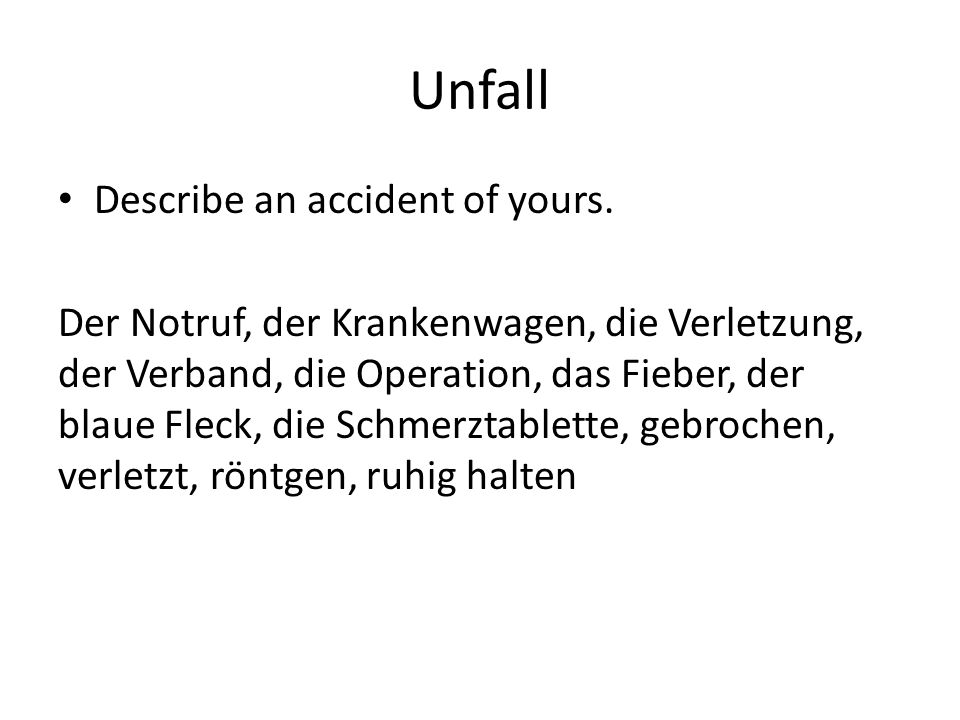 Unfall Describe an accident of yours.