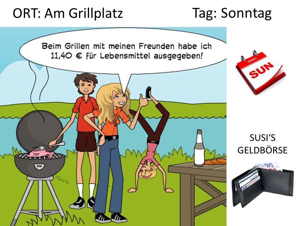 ORT: Am Grillplatz Tag: Sonntag SUSI'S GELDBÖRSE