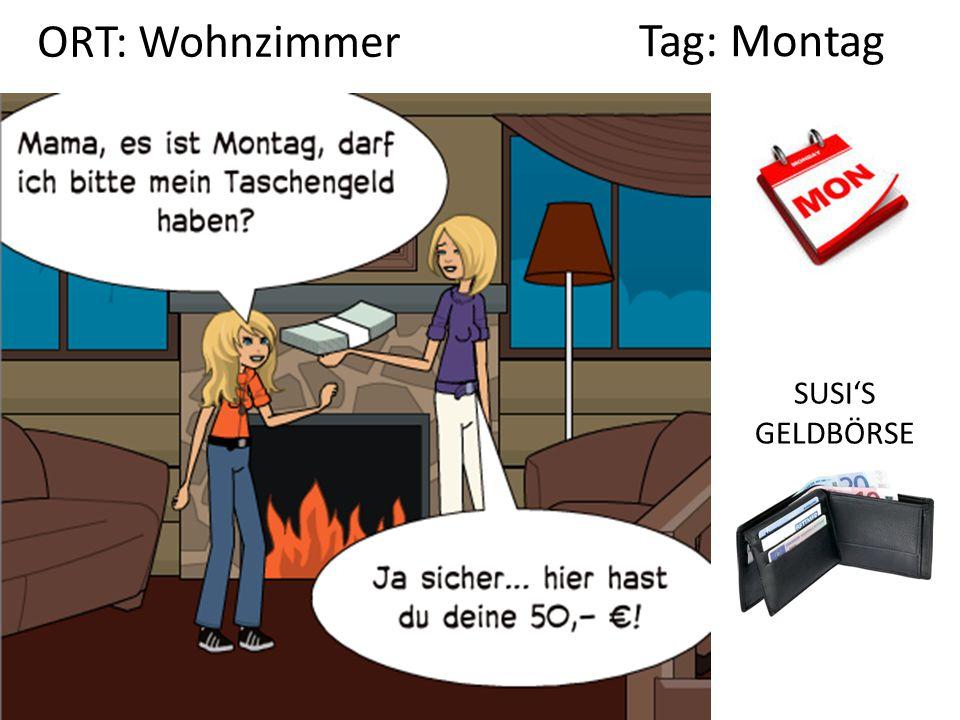 ORT: Wohnzimmer Tag: Montag SUSI'S GELDBÖRSE