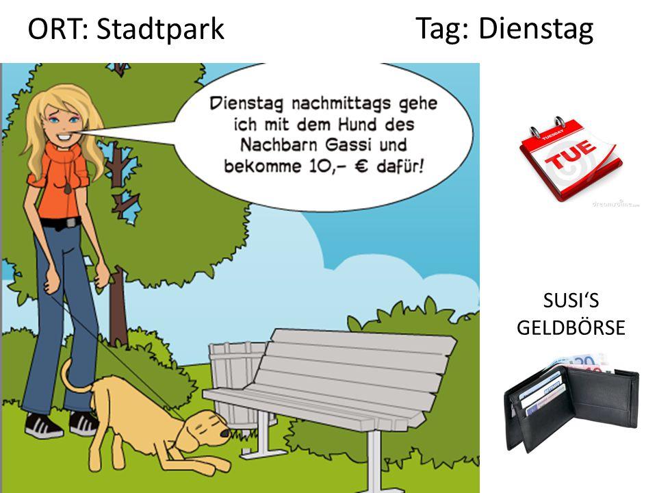 ORT: Stadtpark Tag: Dienstag SUSI'S GELDBÖRSE