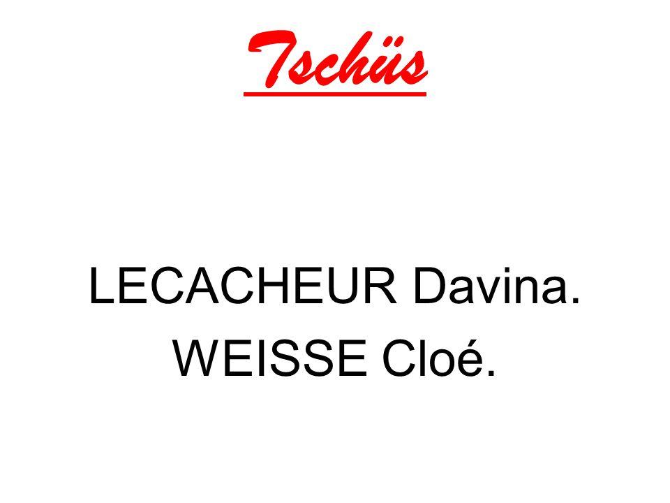 Tschüs LECACHEUR Davina. WEISSE Cloé.