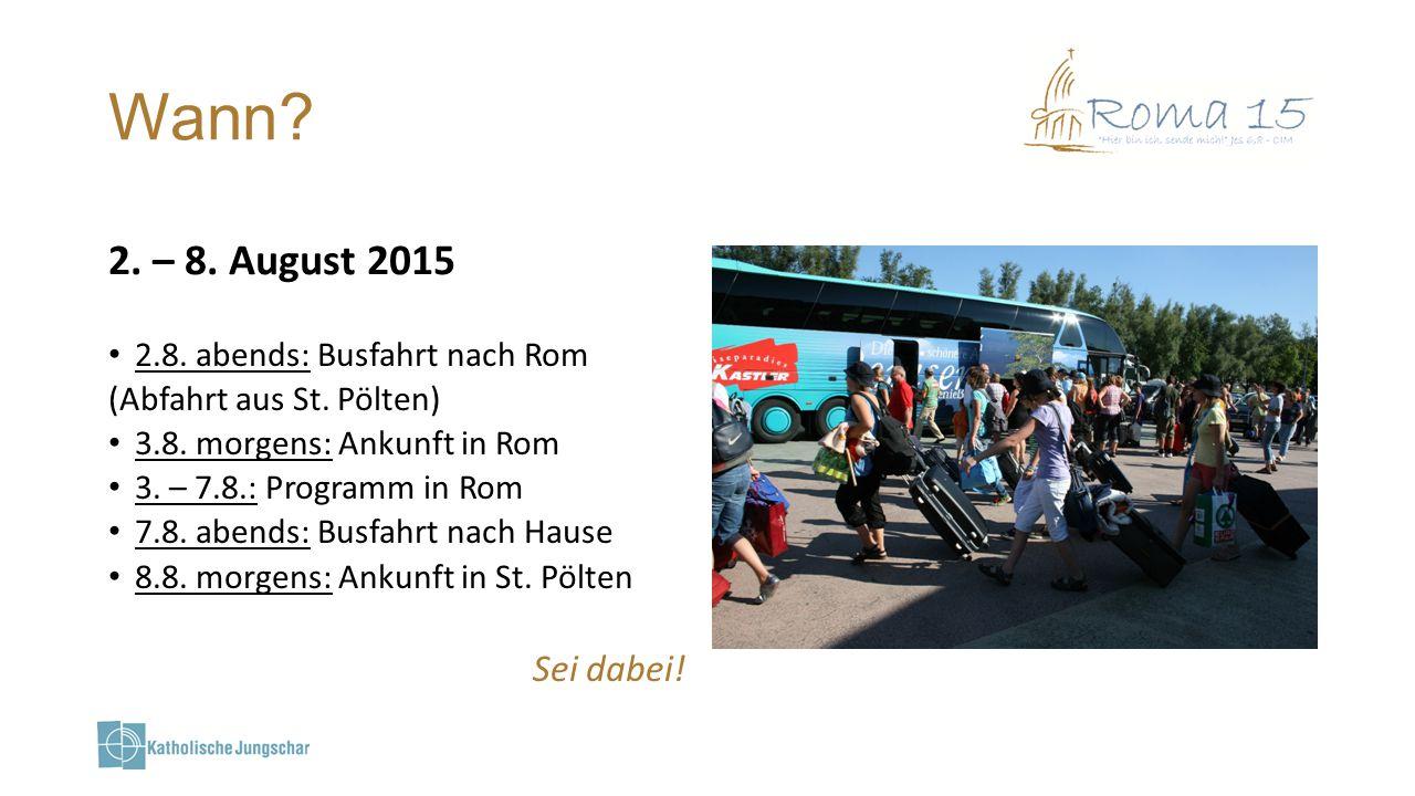 Wann 2. – 8. August 2015 Sei dabei! 2.8. abends: Busfahrt nach Rom
