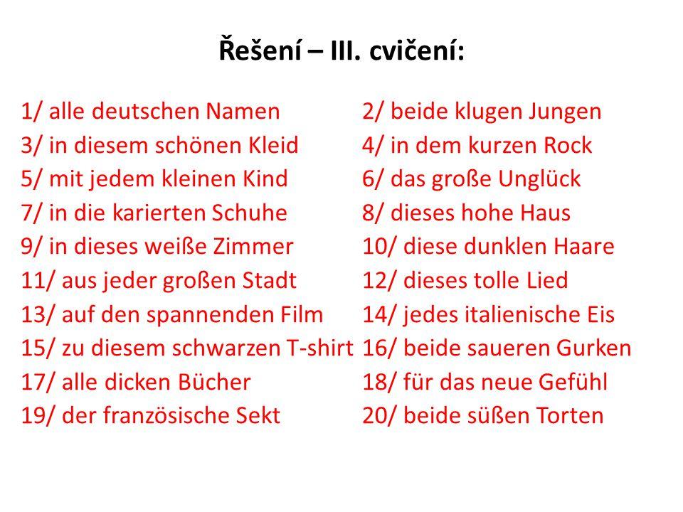 Řešení – III. cvičení: 1/ alle deutschen Namen 2/ beide klugen Jungen
