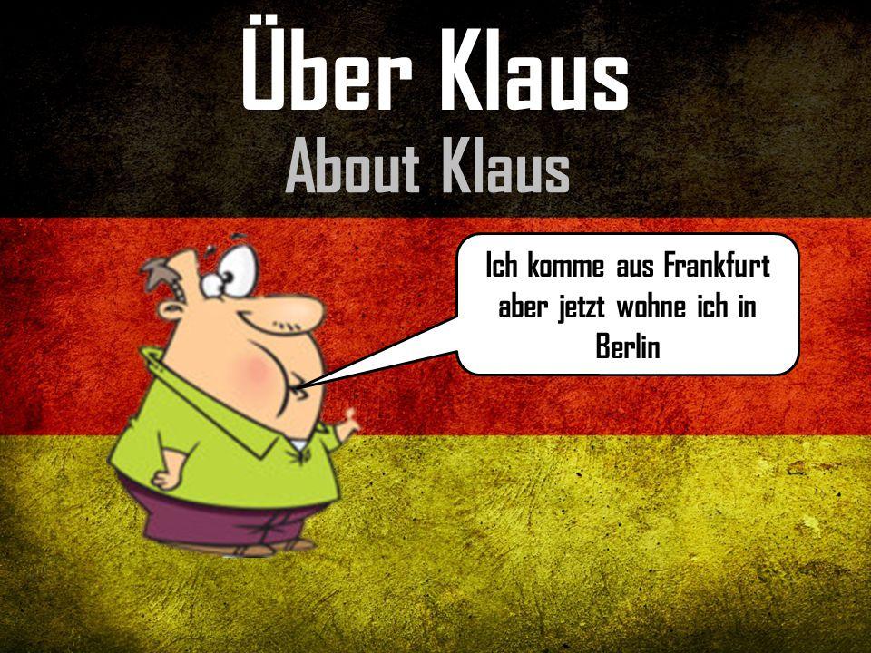 Ich komme aus Frankfurt aber jetzt wohne ich in Berlin