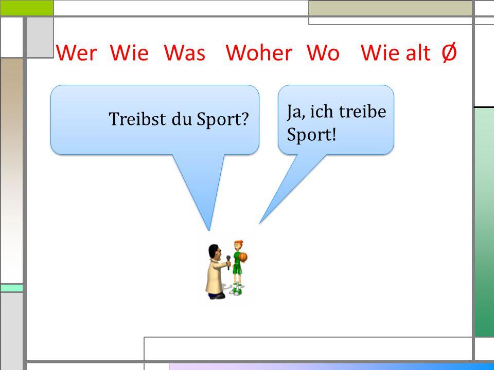 Wer Wie Was Woher Wo Wie alt Ø Ja, ich treibe Sport! Treibst du Sport