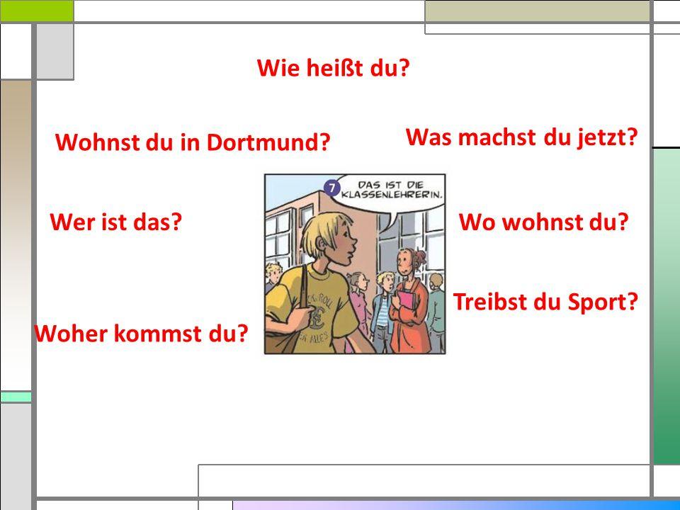 Wie heißt du Was machst du jetzt Wohnst du in Dortmund Wer ist das Wo wohnst du Treibst du Sport