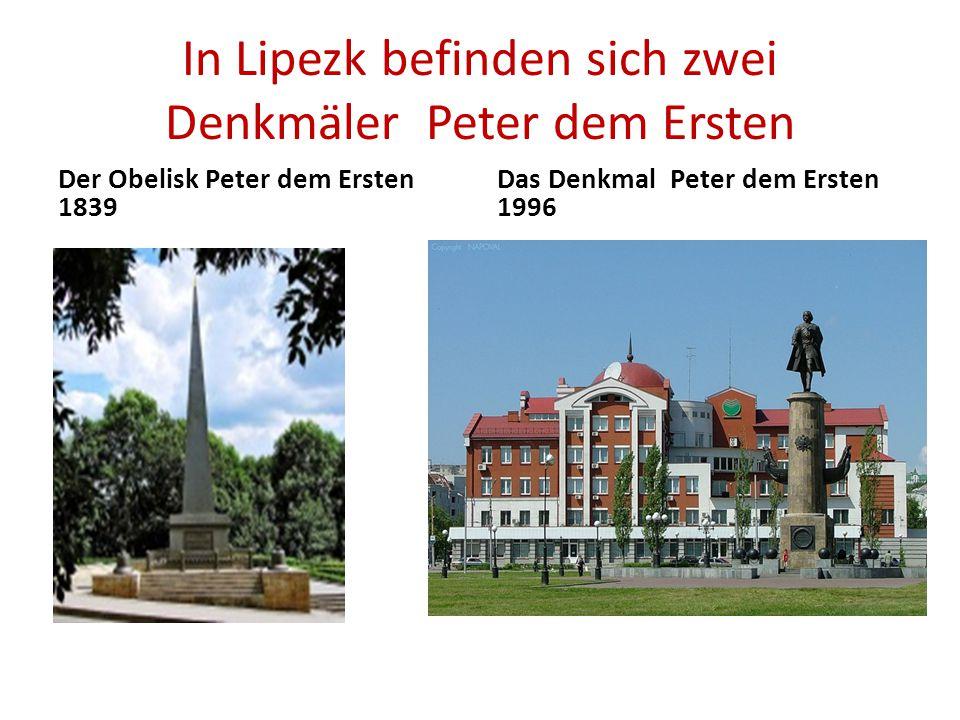 In Lipezk befinden sich zwei Denkmäler Peter dem Ersten