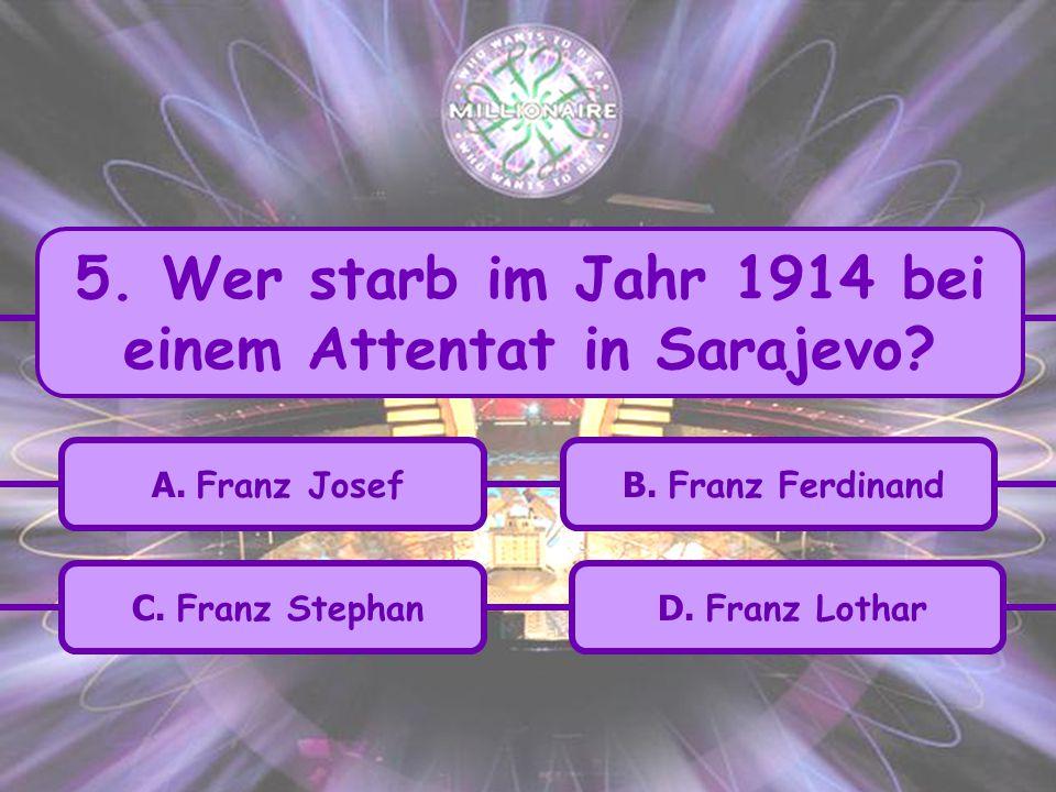 5. Wer starb im Jahr 1914 bei einem Attentat in Sarajevo