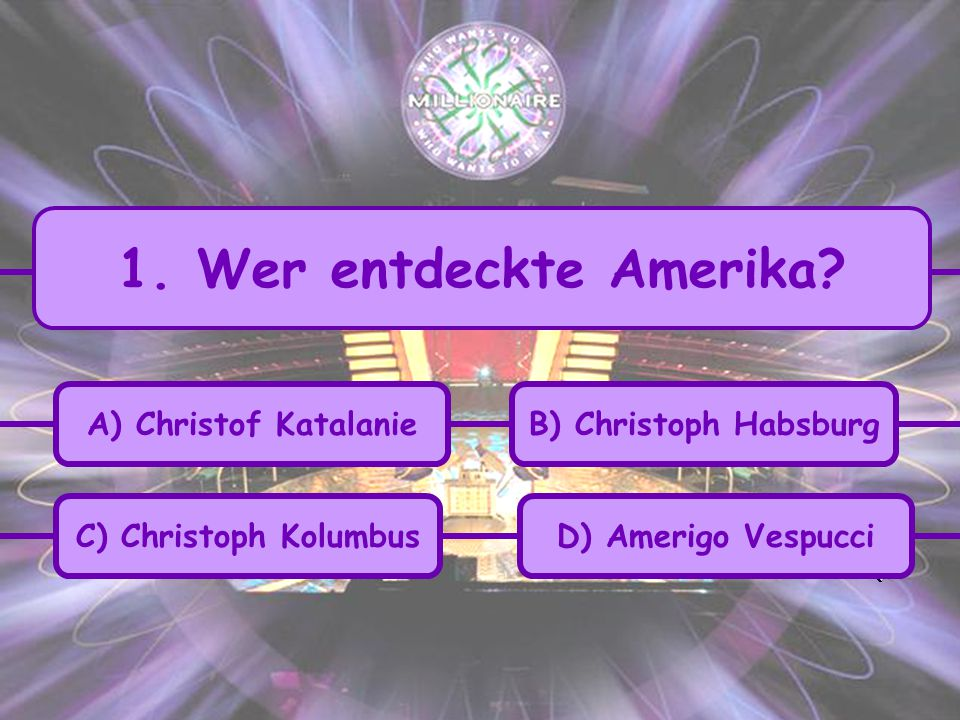 1. Wer entdeckte Amerika A) Christof Katalanie B) Christoph Habsburg