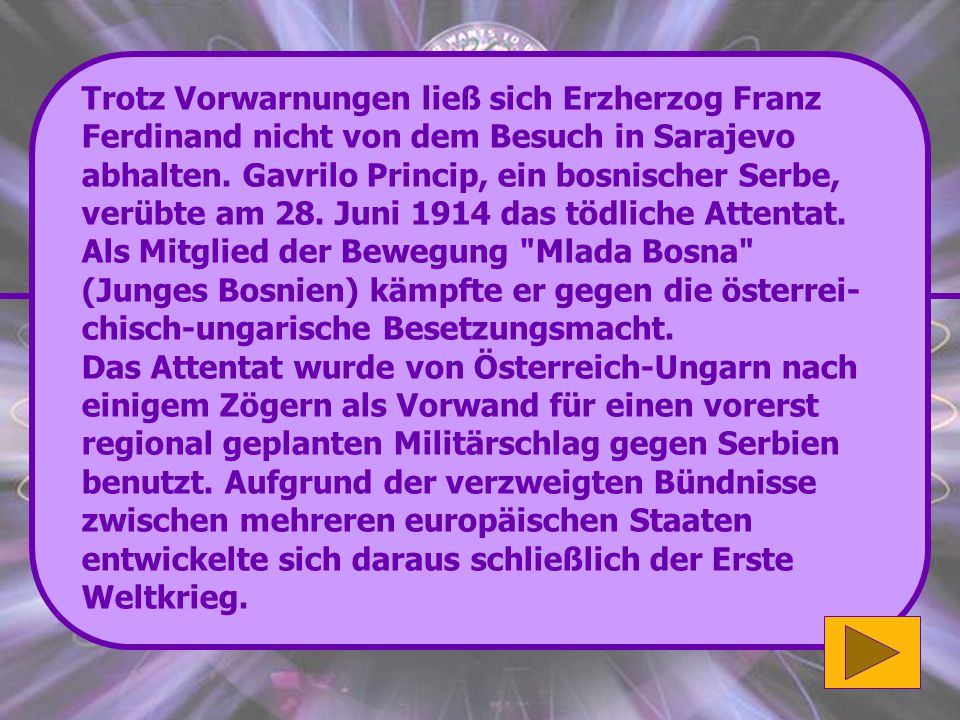 Trotz Vorwarnungen ließ sich Erzherzog Franz Ferdinand nicht von dem Besuch in Sarajevo abhalten. Gavrilo Princip, ein bosnischer Serbe, verübte am 28. Juni 1914 das tödliche Attentat. Als Mitglied der Bewegung Mlada Bosna (Junges Bosnien) kämpfte er gegen die österreichisch-ungarische Besetzungsmacht.