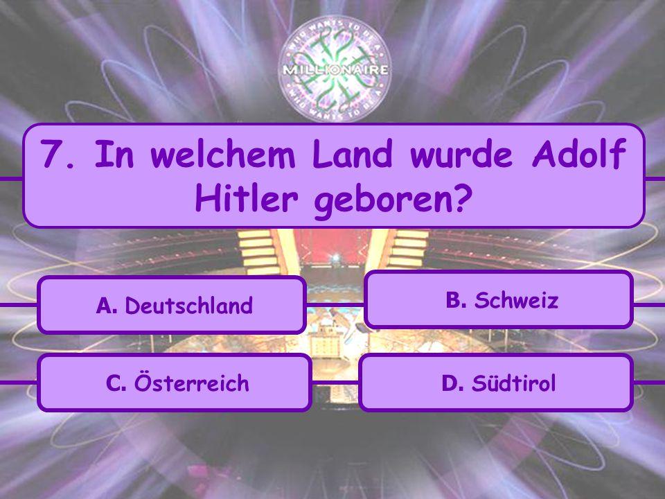 7. In welchem Land wurde Adolf Hitler geboren