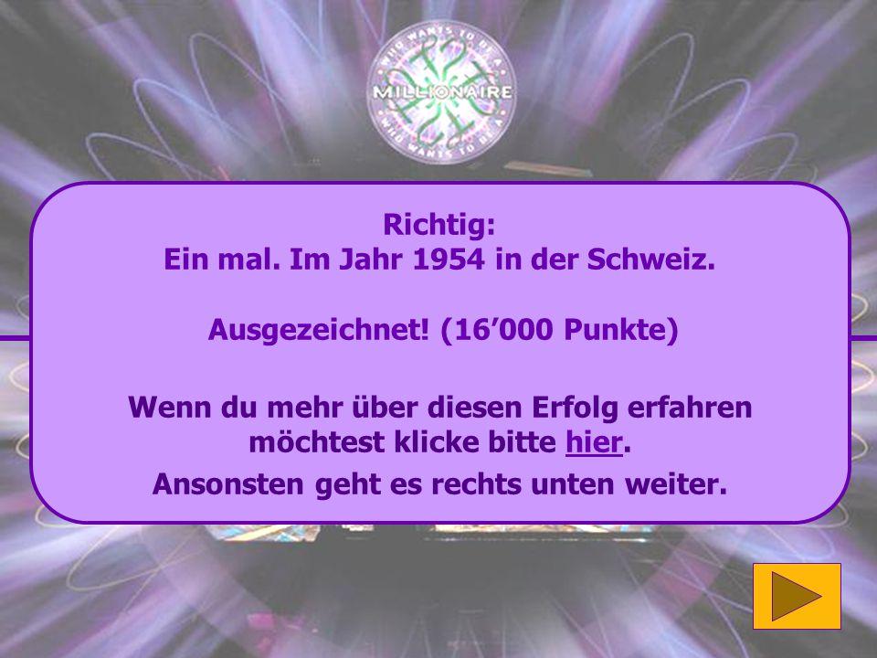 Ein mal. Im Jahr 1954 in der Schweiz. Ausgezeichnet! (16'000 Punkte)