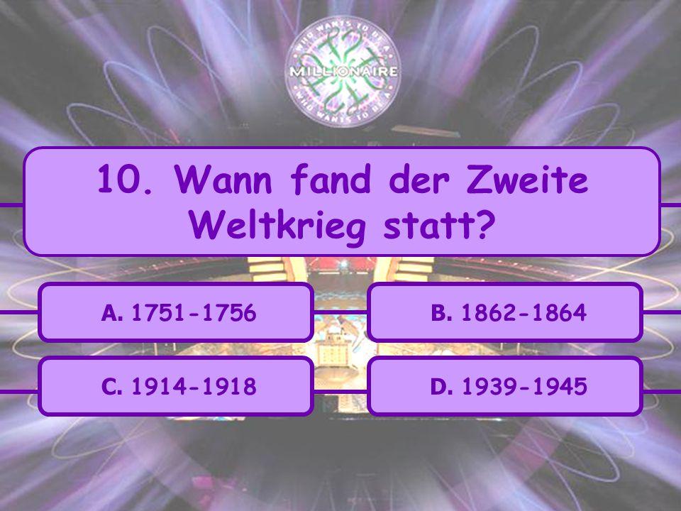 10. Wann fand der Zweite Weltkrieg statt