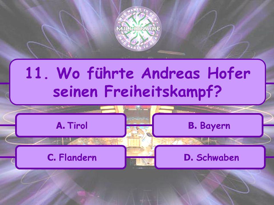 11. Wo führte Andreas Hofer seinen Freiheitskampf