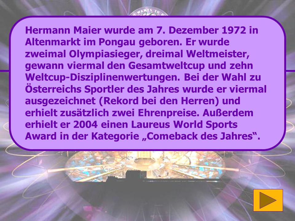 Hermann Maier wurde am 7. Dezember 1972 in Altenmarkt im Pongau geboren.