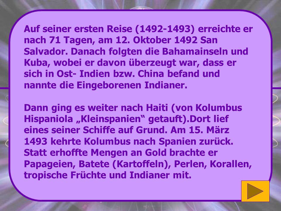 Auf seiner ersten Reise (1492-1493) erreichte er nach 71 Tagen, am 12