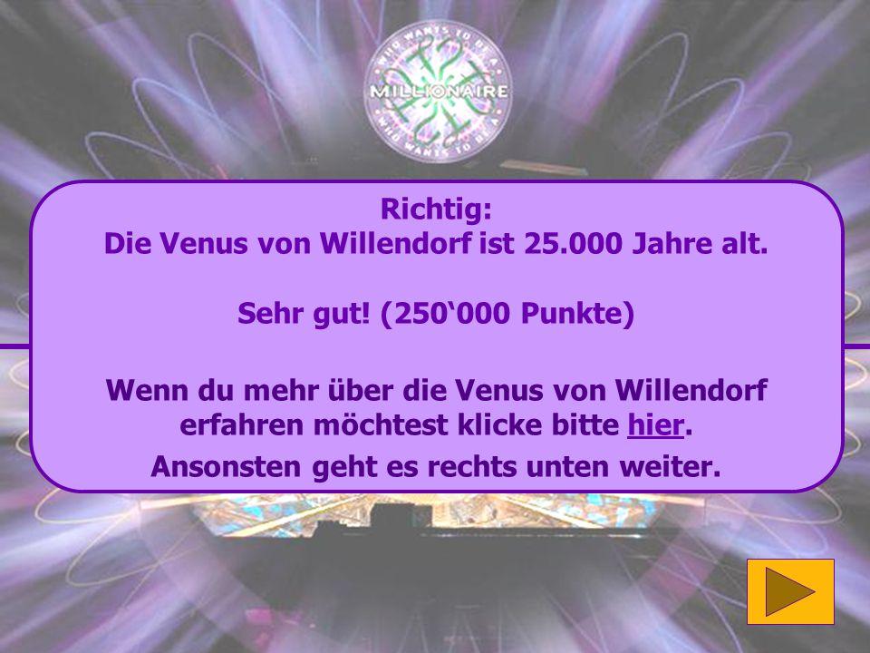 Die Venus von Willendorf ist 25.000 Jahre alt.
