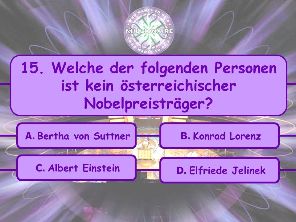 15. Welche der folgenden Personen ist kein österreichischer Nobelpreisträger