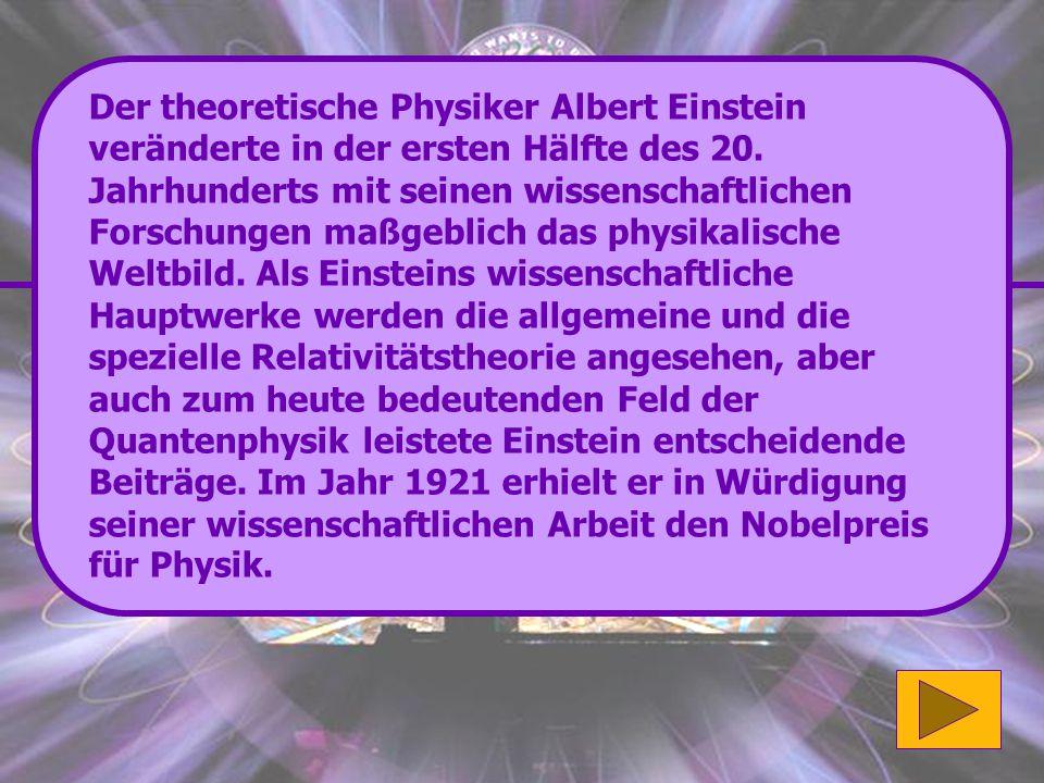 Der theoretische Physiker Albert Einstein veränderte in der ersten Hälfte des 20.