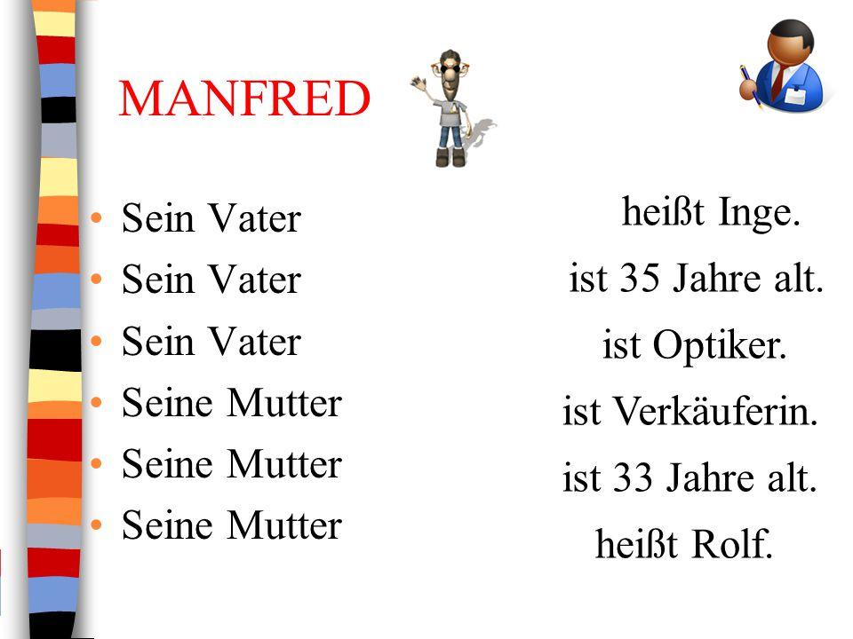 MANFRED heißt Inge. Sein Vater ist 35 Jahre alt. Seine Mutter