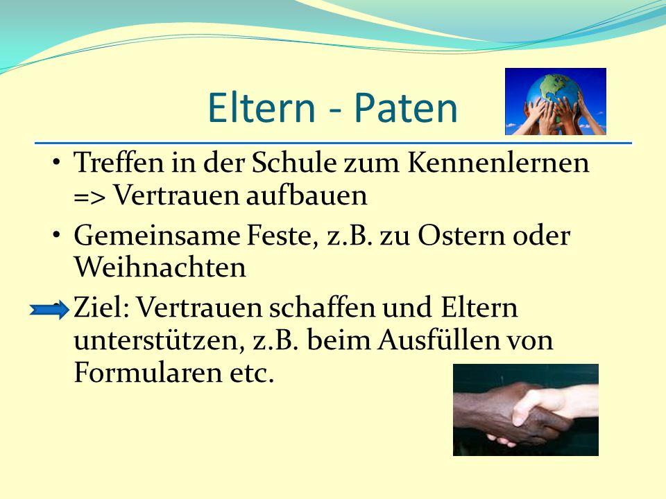 Eltern - Paten Treffen in der Schule zum Kennenlernen => Vertrauen aufbauen. Gemeinsame Feste, z.B. zu Ostern oder Weihnachten.