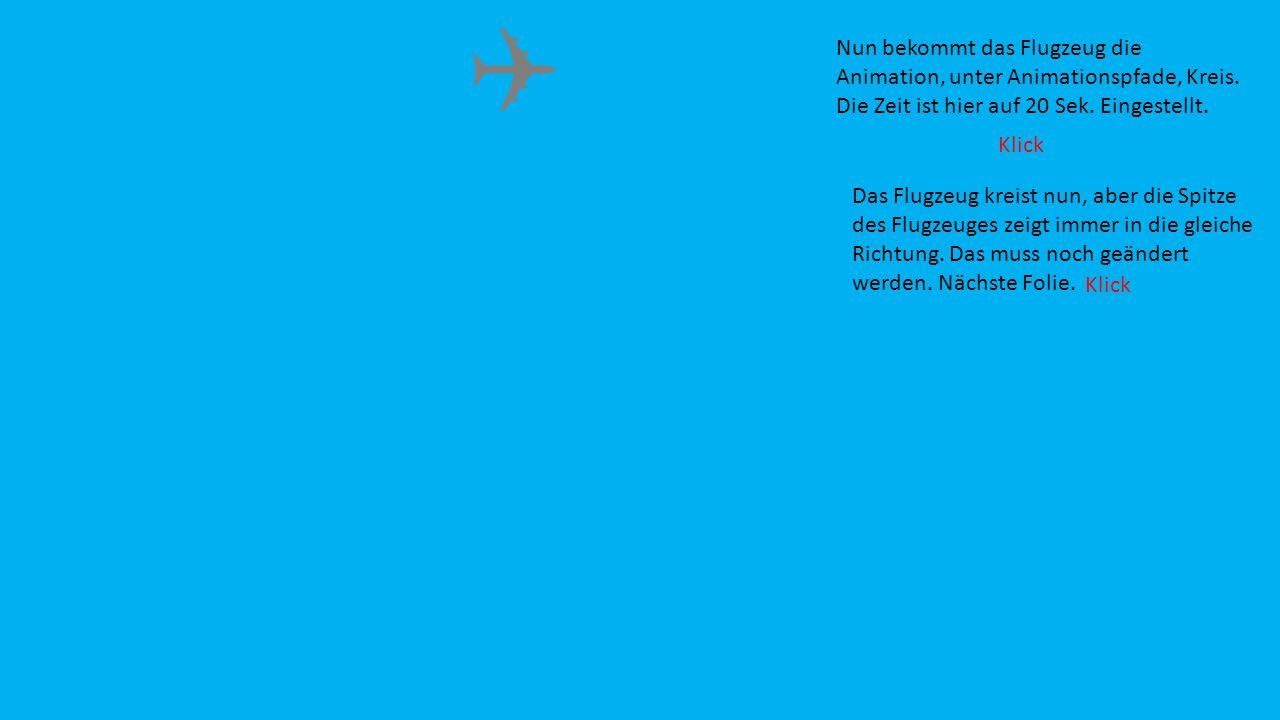 Nun bekommt das Flugzeug die Animation, unter Animationspfade, Kreis