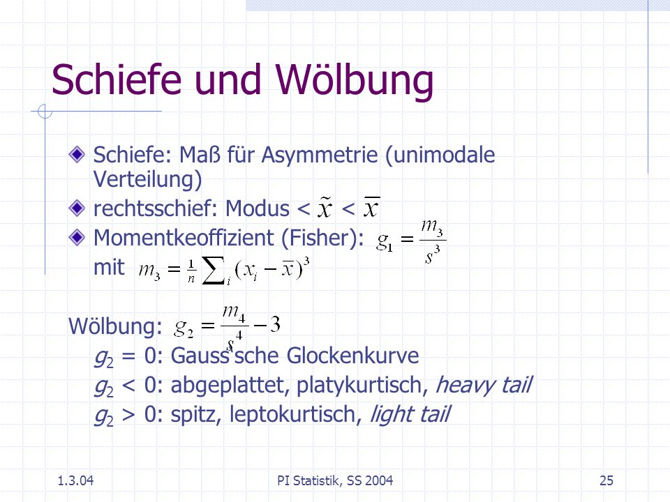 Schiefe und Wölbung Schiefe: Maß für Asymmetrie (unimodale Verteilung)