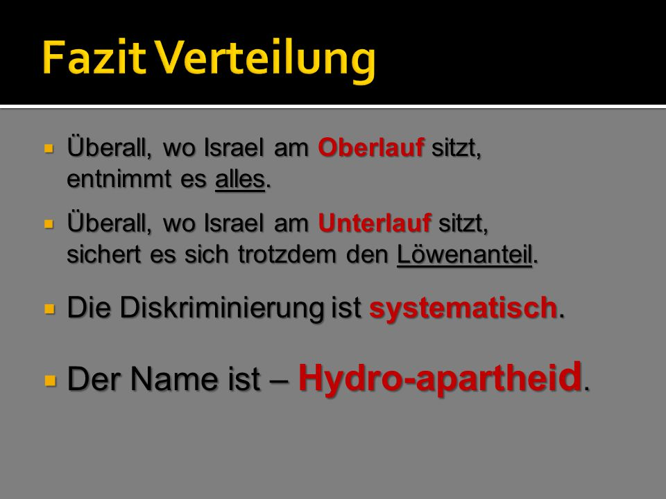 Fazit Verteilung Der Name ist – Hydro-apartheid.