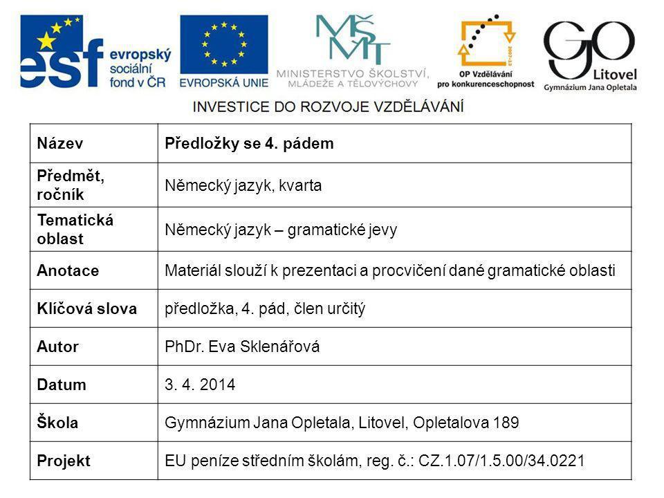 Název Předložky se 4. pádem. Předmět, ročník. Německý jazyk, kvarta. Tematická oblast. Německý jazyk – gramatické jevy.