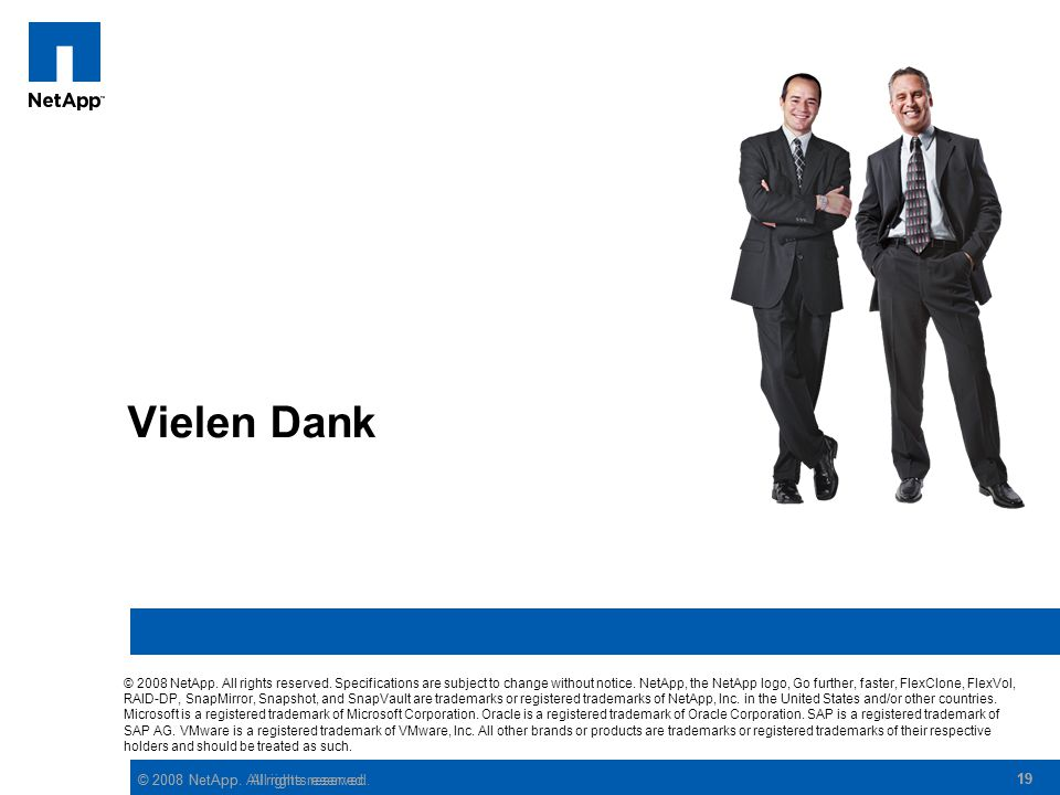 Vielen Dank © 2008 NetApp. All rights reserved. 19 19 19
