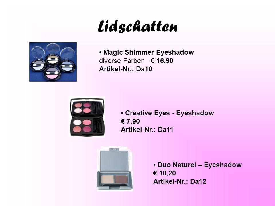 Lidschatten Magic Shimmer Eyeshadow diverse Farben € 16,90 Artikel-Nr.: Da10.