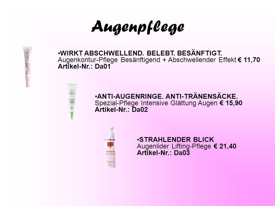 Augenpflege WIRKT ABSCHWELLEND. BELEBT. BESÄNFTIGT. Augenkontur-Pflege Besänftigend + Abschwellender Effekt € 11,70 Artikel-Nr.: Da01.