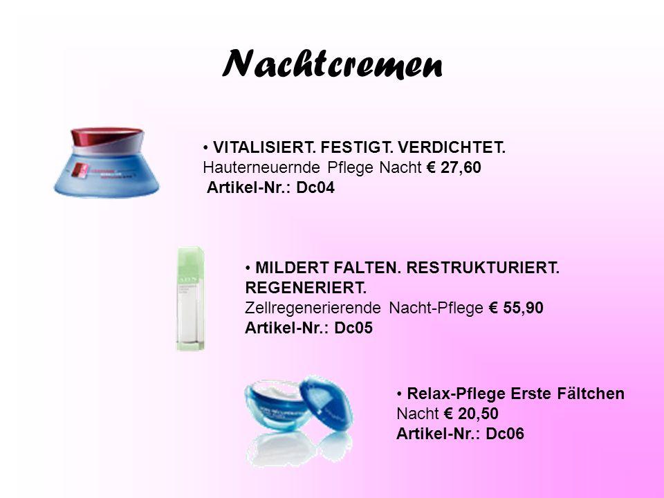 Nachtcremen VITALISIERT. FESTIGT. VERDICHTET. Hauterneuernde Pflege Nacht € 27,60 Artikel-Nr.: Dc04.