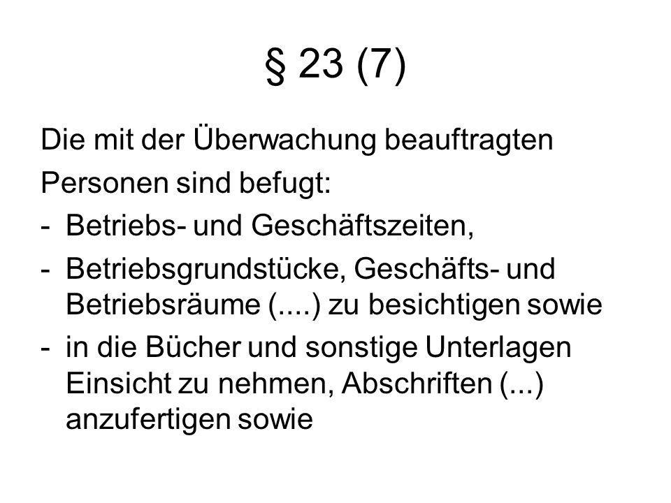 § 23 (7) Die mit der Überwachung beauftragten Personen sind befugt: