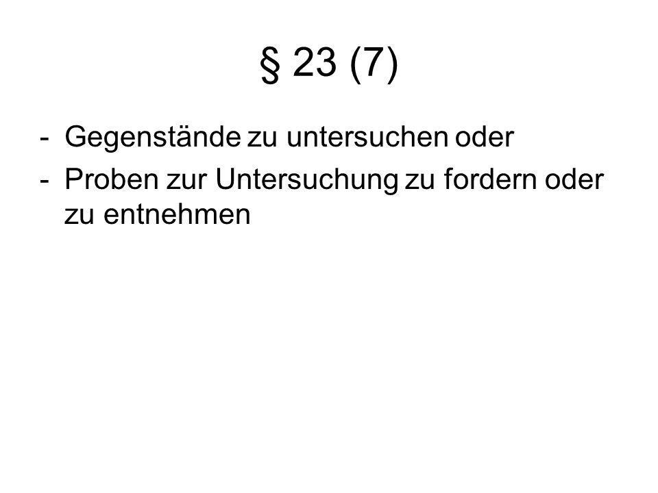 § 23 (7) Gegenstände zu untersuchen oder