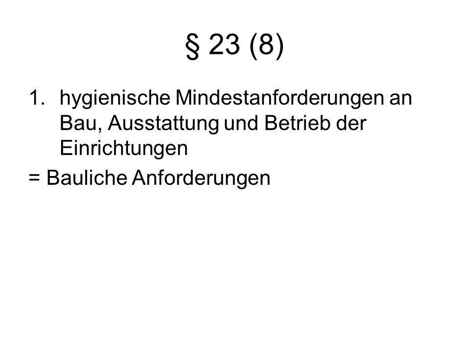 § 23 (8) hygienische Mindestanforderungen an Bau, Ausstattung und Betrieb der Einrichtungen.
