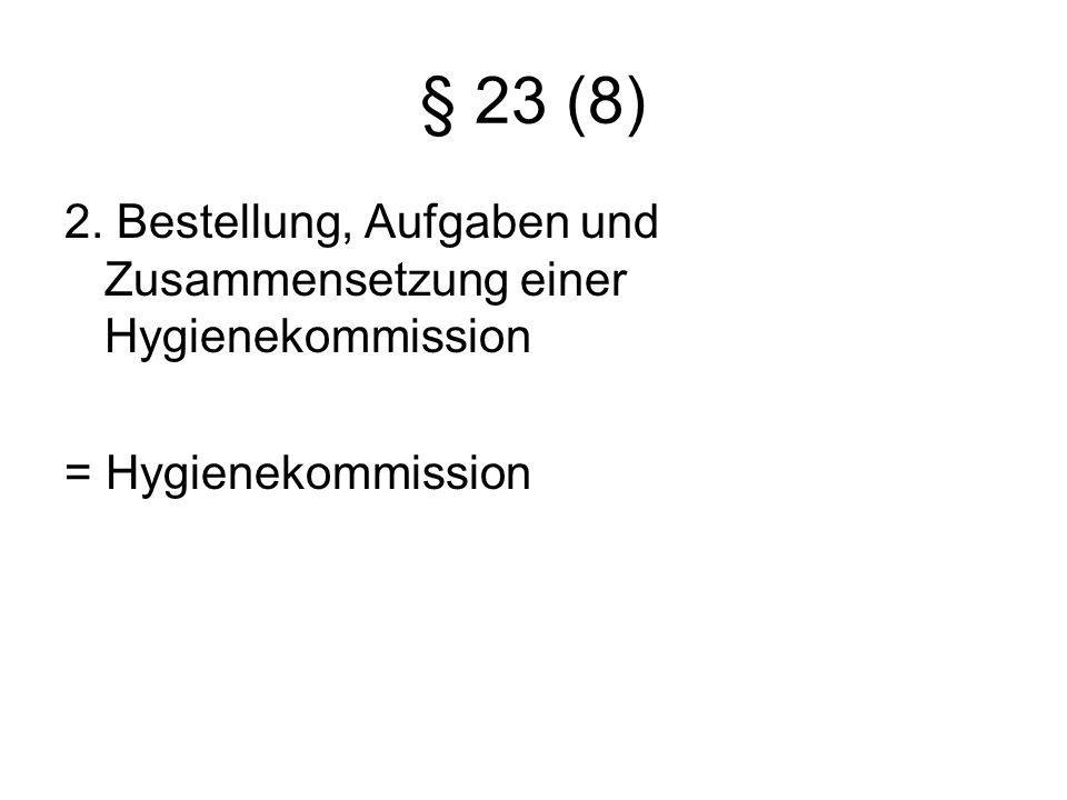 § 23 (8) 2. Bestellung, Aufgaben und Zusammensetzung einer Hygienekommission = Hygienekommission