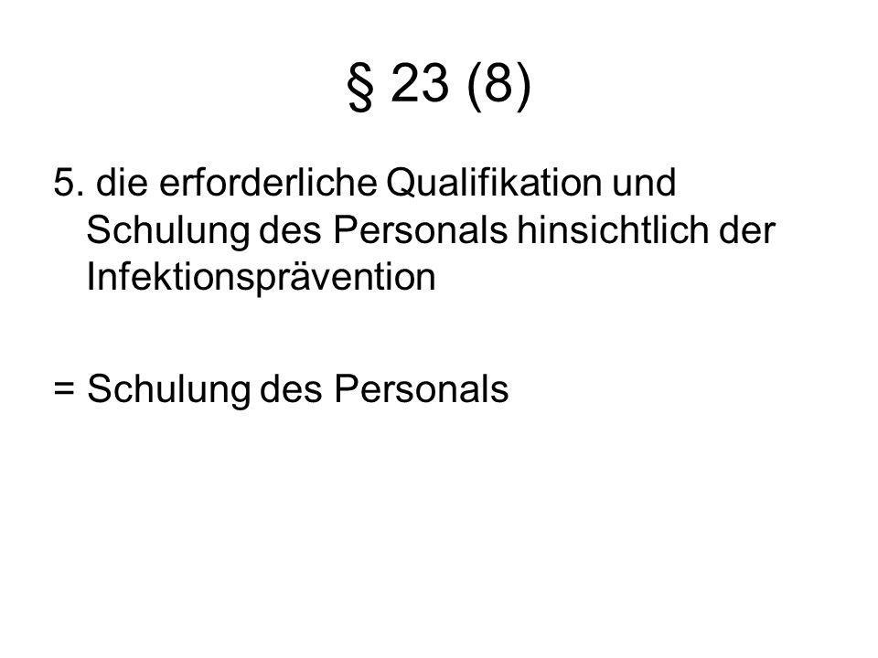 § 23 (8) 5. die erforderliche Qualifikation und Schulung des Personals hinsichtlich der Infektionsprävention.