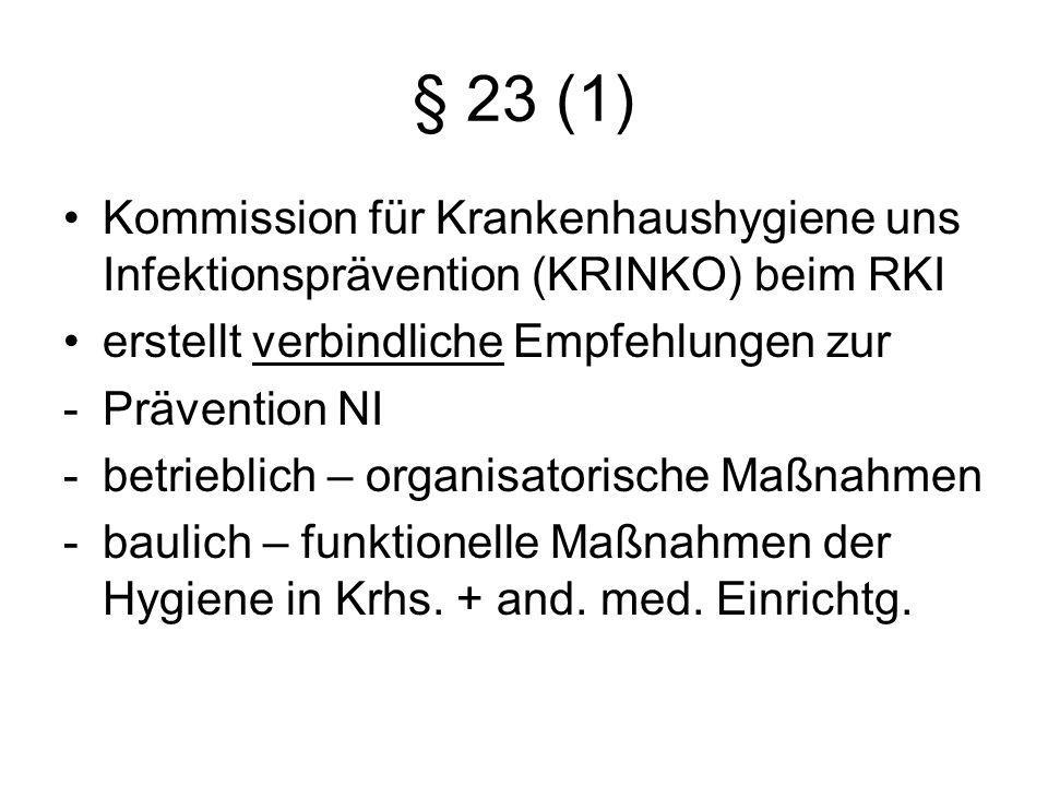 § 23 (1) Kommission für Krankenhaushygiene uns Infektionsprävention (KRINKO) beim RKI. erstellt verbindliche Empfehlungen zur.
