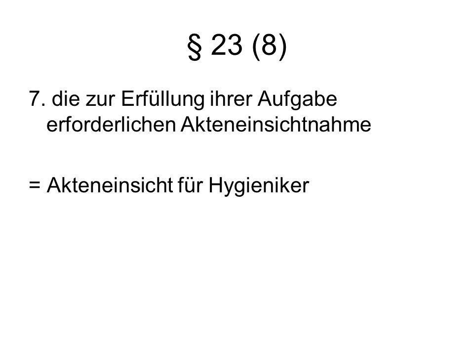 § 23 (8) 7. die zur Erfüllung ihrer Aufgabe erforderlichen Akteneinsichtnahme.