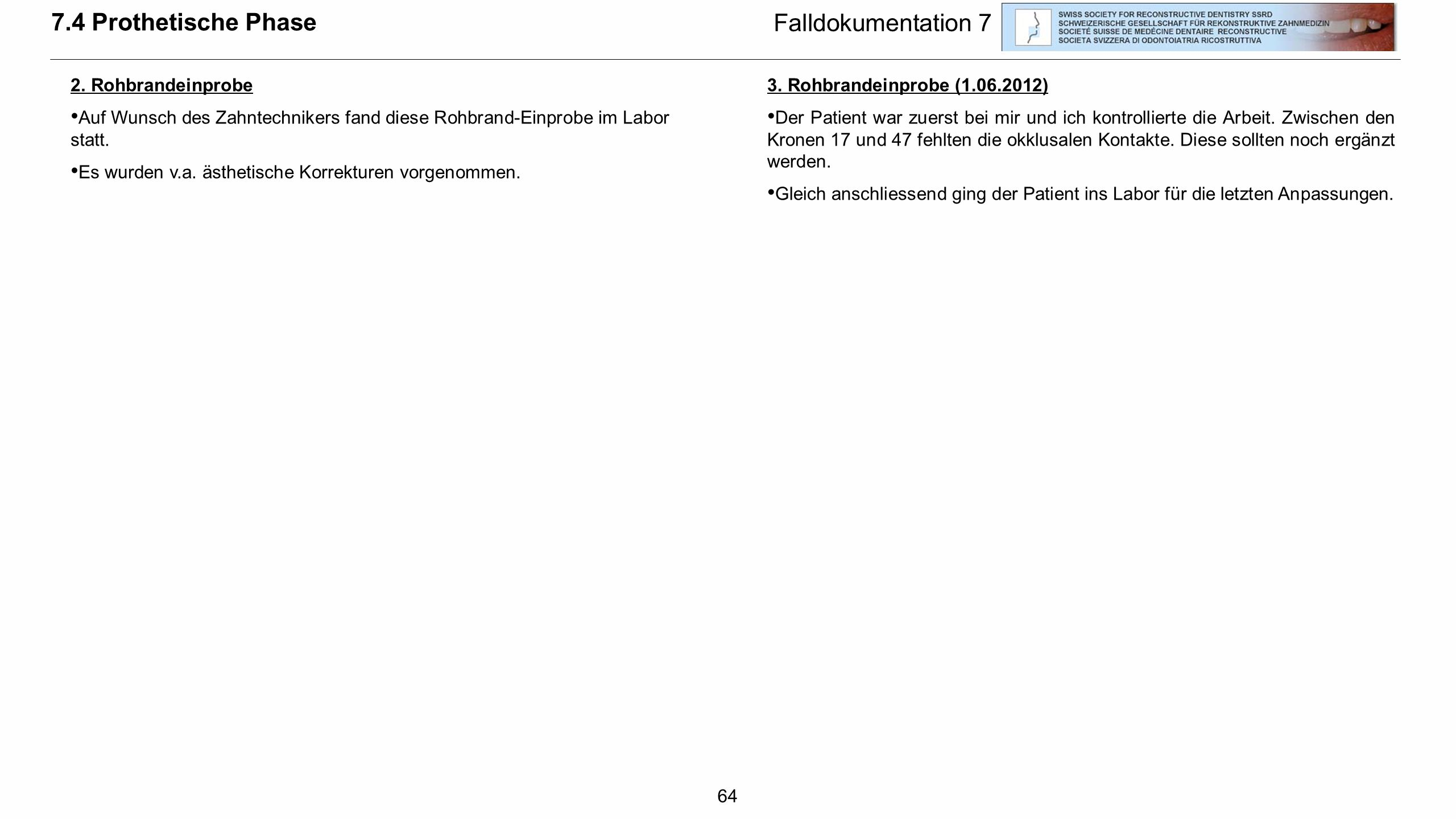7.4 Prothetische Phase Falldokumentation 7 2. Rohbrandeinprobe