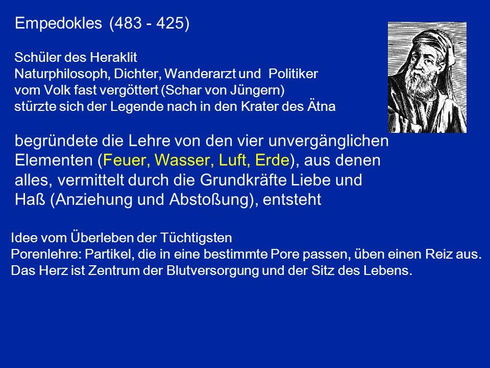 Empedokles (483 - 425) Schüler des Heraklit. Naturphilosoph, Dichter, Wanderarzt und Politiker. vom Volk fast vergöttert (Schar von Jüngern)