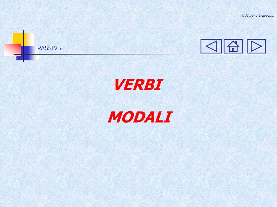 © Moreno Trubbiani PASSIV 18 VERBI MODALI
