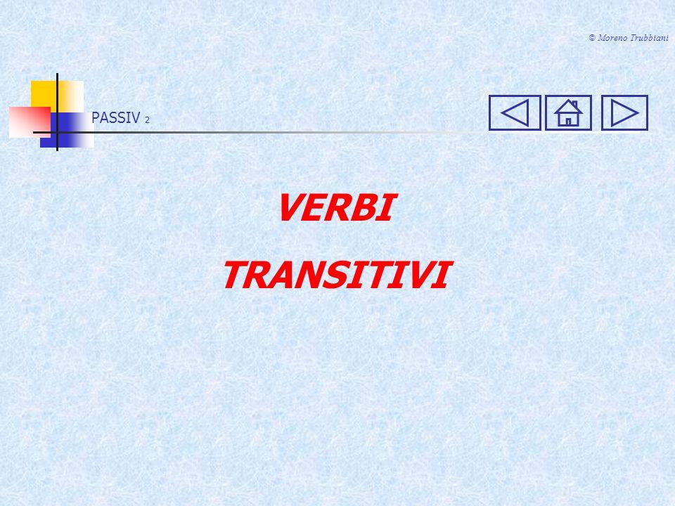 © Moreno Trubbiani PASSIV 2 VERBI TRANSITIVI